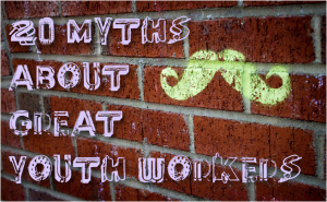 Great Youth Worker Myths