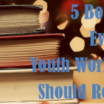 5 Books Every Youth Worker Should Read