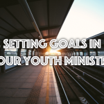 Setting Goals In Your Youth Ministry