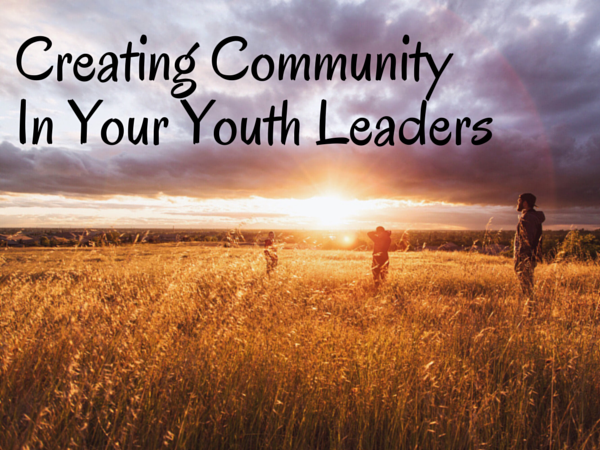 Creating Community In Your Youth Leaders