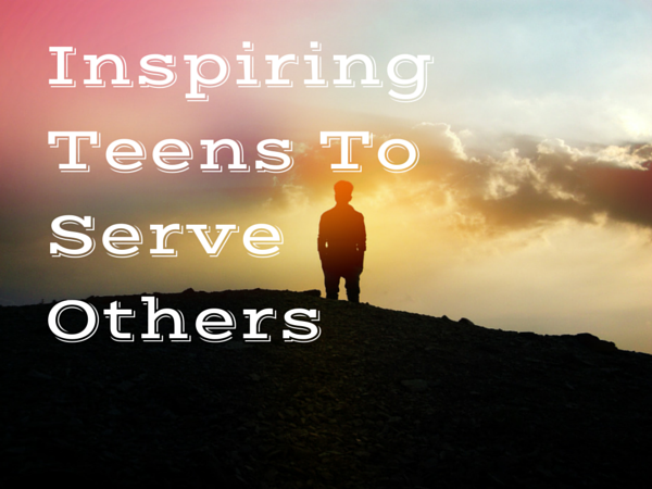 Inspiring Teens To Serve Others (1)