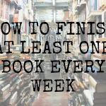 How to Finish at Least One Book Every Week