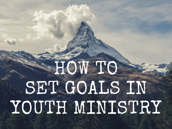 How to set goals in youth ministry
