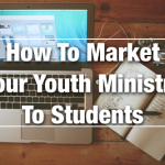 Marketing Your Youth Ministry