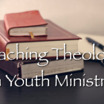 Theology in Youth Ministry
