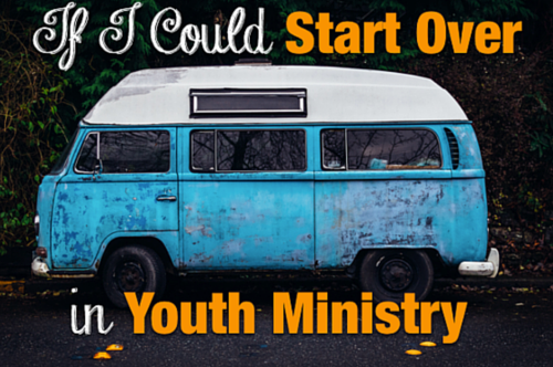 If I Could Start Over in Youth Ministry