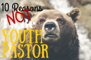 Reasons NOT to be a Youth Pastor
