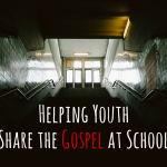 Helping Youth Share the Gospel at School
