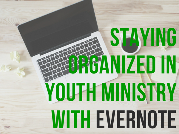 Organized in Youth Ministry with Evernote
