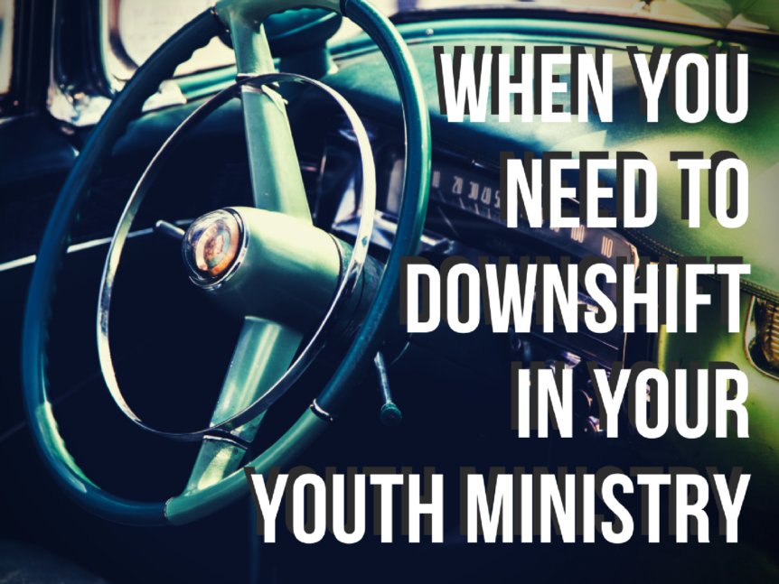 Downshift in Your Youth Ministry